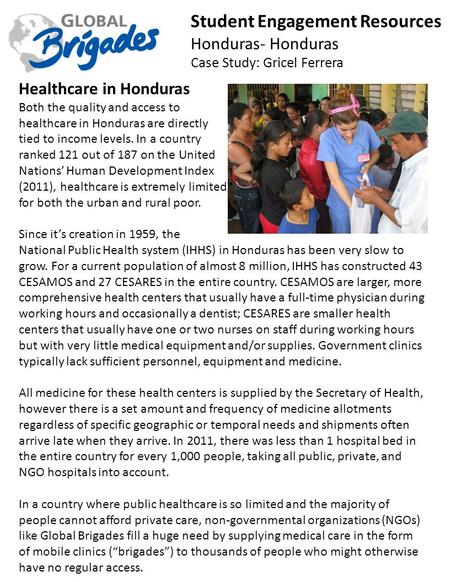 Student Engagement Resources Honduras- Honduras Case Study: Gricel Ferrera Healthcare in Honduras Both the quality and access to healthcare in Honduras.