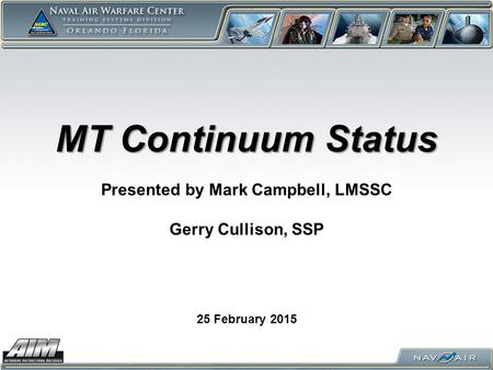 MT Continuum Status 25 February 2015 Presented by Mark Campbell, LMSSC Gerry Cullison, SSP.