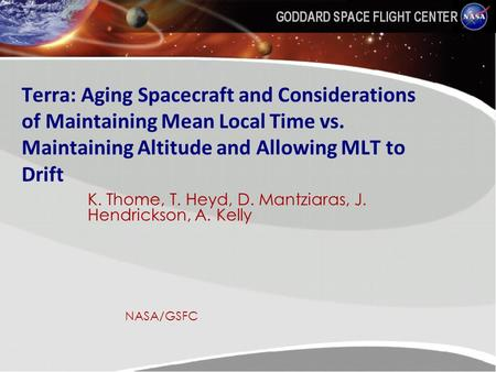 Terra: Aging Spacecraft and Considerations of Maintaining Mean LocalTime vs. Maintaining Altitude and Allowing MLT to Drift K. Thome, T. Heyd, D. Mantziaras,