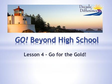 Lesson 4 – Go for the Gold!. Step 1 Prepare for a Cash for College Workshop.