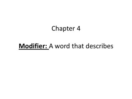 Chapter 4 Modifier: A word that describes