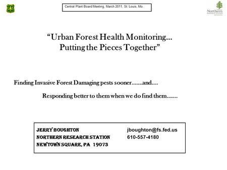 Finding Invasive Forest Damaging pests sooner…….and…. Responding better to them when we do find them……. Jerry Boughton Northern Research.