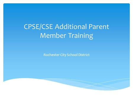 CPSE/CSE Additional Parent Member Training Rochester City School District.