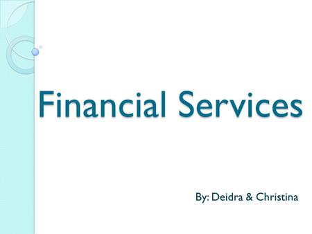 Financial Services By: Deidra & Christina. I want to buy something…can I just go to Wal-Mart? Decide exactly what you need. ◦ Is it available through.