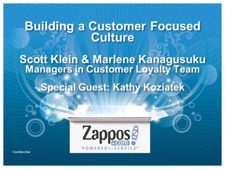 Confidential Building a Customer Focused Culture Scott Klein & Marlene Kanagusuku Managers in Customer Loyalty Team Special Guest: Kathy Koziatek.