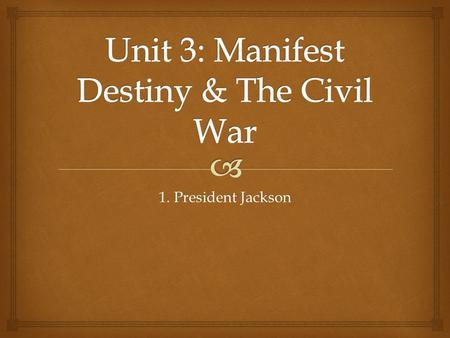 1. President Jackson.   SWBAT evaluate Andrew Jackson as a good or poor President in light of his expansion of Democracy and his treatment of Native.
