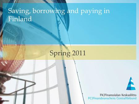 Saving, borrowing and paying in Finland Spring 2011.