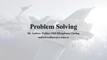 Problem Solving Dr. Andrew Wallace PhD BEng(hons) EurIng