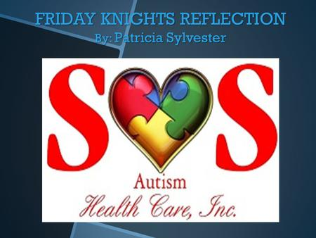 FRIDAY KNIGHTS REFLECTION By: Patricia Sylvester.