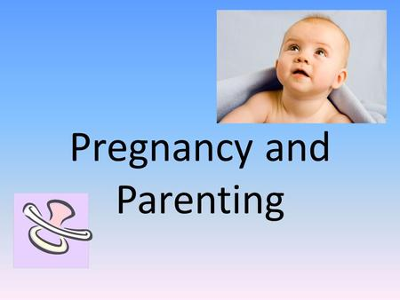 Pregnancy and Parenting. Do Now… Name the advantages and disadvantages of natural birth versus the use of medication during delivery. TO BE COLLECTED!