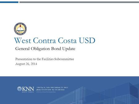 West Contra Costa USD General Obligation Bond Update Presentation to the Facilities Subcommittee August 26, 2014.