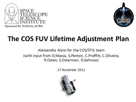 The COS FUV Lifetime Adjustment Plan Alessandra Aloisi for the COS/STIS team (with input from D.Massa, S.Penton, C.Proffitt, C.Oliveira, R.Osten, S.Osterman,