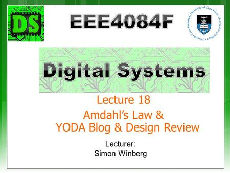 Lecturer: Simon Winberg Lecture 18 Amdahl's Law & YODA Blog & Design Review.