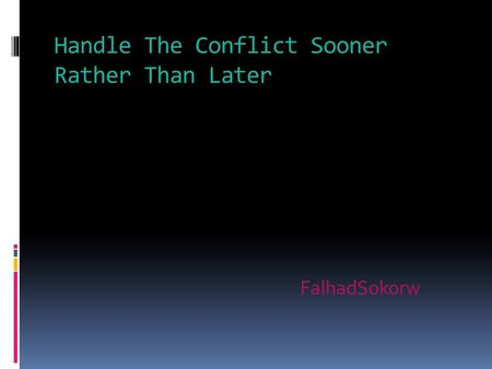 Handle The Conflict Sooner Rather Than Later FalhadSokorw.