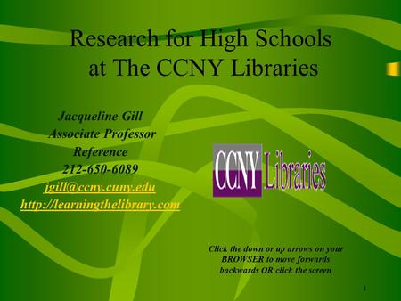 1 Research for High Schools at The CCNY Libraries Jacqueline Gill Associate Professor Reference 212-650-6089