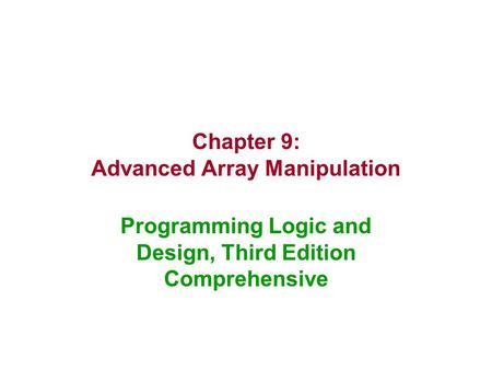 Chapter 9: Advanced Array Manipulation Programming Logic and Design, Third Edition Comprehensive.