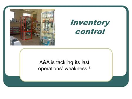 Inventory control A&A is tackling its last operations' weakness !