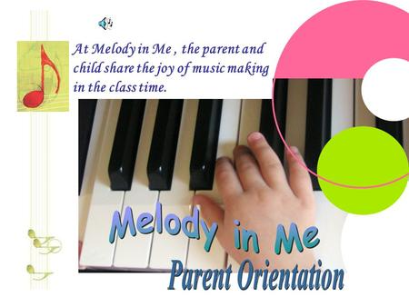 At Melody in Me, the parent and child share the joy of music making in the class time.