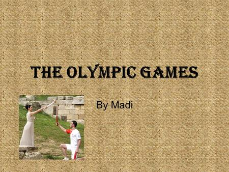 The Olympic Games By Madi. How it all started The Ancient Greek Olympics were a lot different than our Olympics now-a- days. The only people who were.