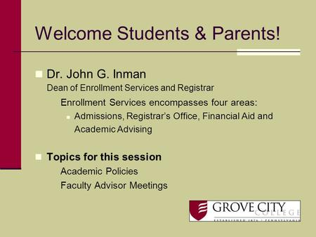 Welcome Students & Parents! Dr. John G. Inman Dean of Enrollment Services and Registrar Enrollment Services encompasses four areas: Admissions, Registrar's.