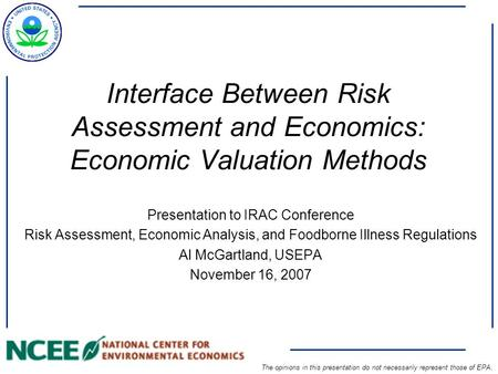 Interface Between Risk Assessment and Economics: Economic Valuation Methods Presentation to IRAC Conference Risk Assessment, Economic Analysis, and Foodborne.