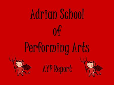 Adrian School of Performing Arts AYP Report. Trends Overall, the rate of students not meeting required criteria has increased over the past three years;