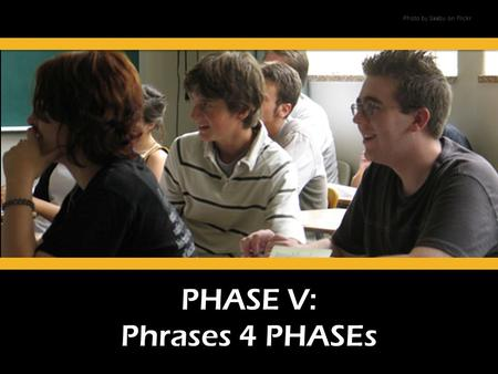 PHASE V: Phrases 4 PHASEs Photo by Saaby on Flickr.