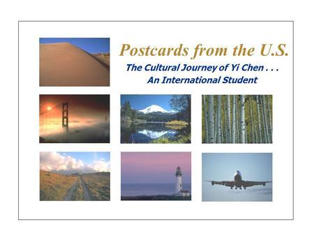 Postcards from the U.S. The Cultural Journey of Yi Chen... An International Student.