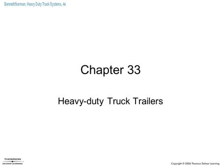 Chapter 33 Heavy-duty Truck Trailers. Objectives (1 of 2) Describe what is meant by semi-trailers and full trailers. Identify the various different tractor/trailer.