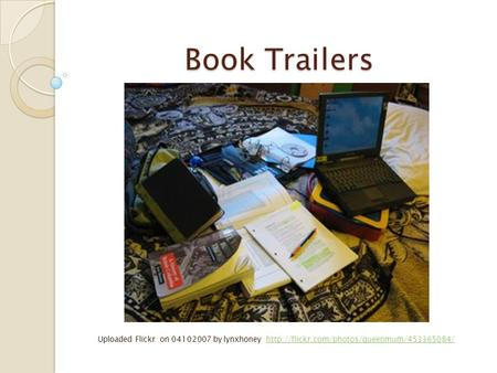 Book Trailers Uploaded Flickr on 04102007 by lynxhoney