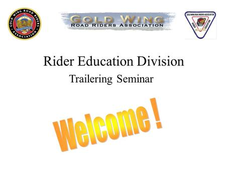 Rider Education Division Trailering Seminar. The Trailering Seminar should provide: Education and Information A better understanding of potential problems.