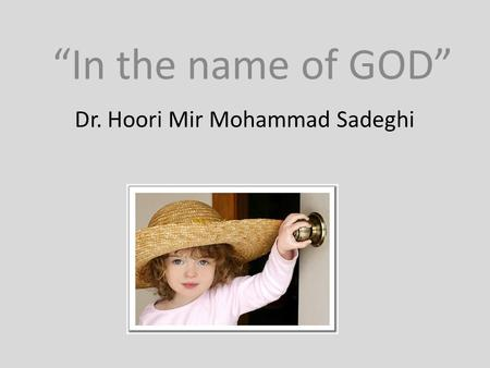 "Dr. Hoori Mir Mohammad Sadeghi ""In the name of GOD"""