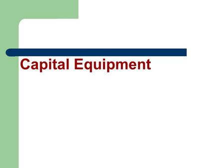 Capital Equipment. A Little History Years ago – Capitalized by System Then came the idea of Capitalizing by components Now we have come full circle and.