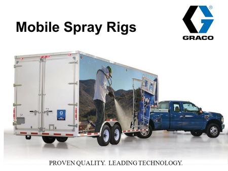Mobile Spray Rigs PROVEN QUALITY. LEADING TECHNOLOGY.