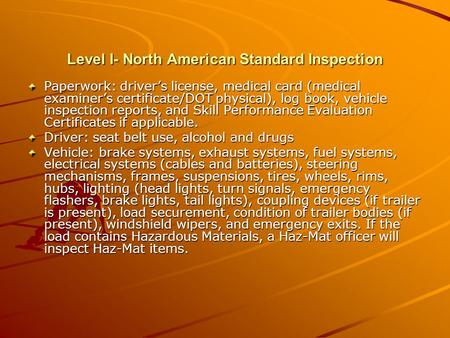Level I- North American Standard Inspection Paperwork: driver's license, medical card (medical examiner's certificate/DOT physical), log book, vehicle.