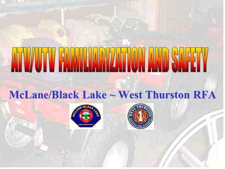McLane/Black Lake ~ West Thurston RFA. Public Safety personnel are involved in numerous ATV accidents every year due to lack of familiarization with equipment.