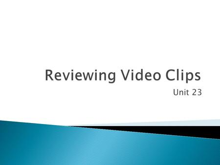Unit 23.  Learn about target audience  Learn what makes a good video clip  Demonstrate an understanding of what makes a good video clip  Identify.