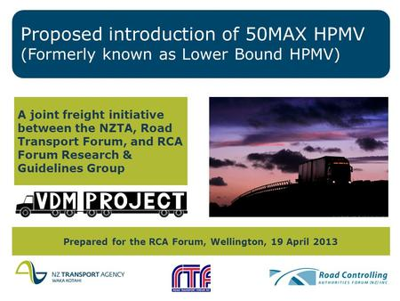 Proposed introduction of 50MAX HPMV (Formerly known as Lower Bound HPMV) A joint freight initiative between the NZTA, Road Transport Forum, and RCA Forum.