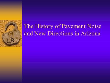 The History of Pavement Noise and New Directions in Arizona.