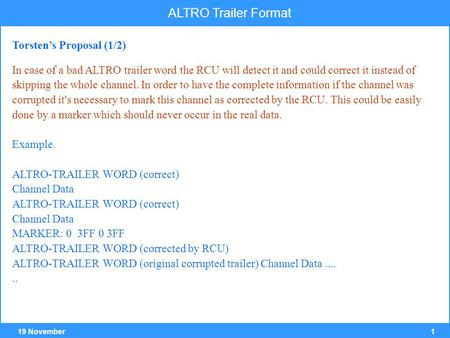 119 November ALTRO Trailer Format In case of a bad ALTRO trailer word the RCU will detect it and could correct it instead of skipping the whole channel.