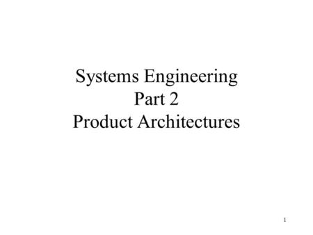 1 Systems Engineering Part 2 Product Architectures.