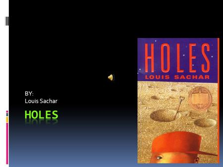 BY: Louis Sachar.  The main character in Holes is Stanley Yelnats. Stanley is a over weight kid and gets bullied about it. But one day he gets convicted.