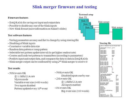 Slink TX Slink merger Teststand setup Slink merger firmware and testing Firmware features - DAQ RAMs for saving out input and output data - Possible to.