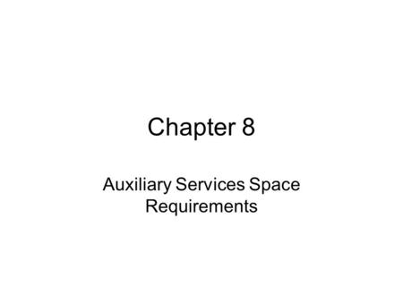 Chapter 8 Auxiliary Services Space Requirements. Objectives After reading the chapter and reviewing the materials presented the students will be able.