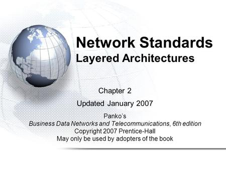 Network Standards Layered Architectures Chapter 2 Updated January 2007 Panko's Business Data Networks and Telecommunications, 6th edition Copyright 2007.