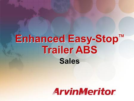 Enhanced Easy-Stop TM Trailer ABS Sales. Enhanced Easy-Stop Trailer ABS System configurations to meet any air-braked trailer application 2S / 1M, 2S /