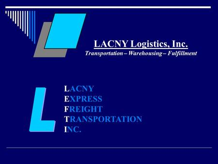 LACNY Logistics, Inc. Transportation – Warehousing – Fulfillment LACNY EXPRESS FREIGHT TRANSPORTATION INC.