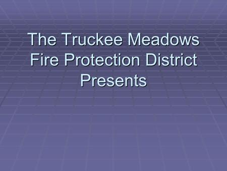 The Truckee Meadows Fire Protection District Presents.