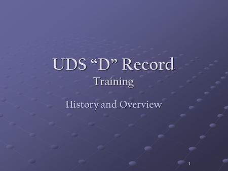 "1 UDS ""D"" Record Training History and Overview. 2 Credits Project Manager – Julie Snyder UDS ""D"" Record Training Subcommittee James Hamilton (Home Ins."
