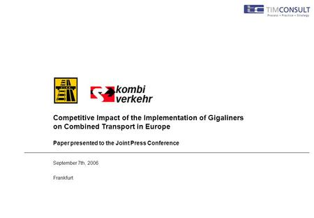 September 7th, 2006 Frankfurt Competitive Impact of the Implementation of Gigaliners on Combined Transport in Europe Paper presented to the Joint Press.